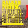 THE BALKAN FORUM Situations, Struggles, Strategies (Bijeli val, Zagreb, 2014). Click on image to download .pdf